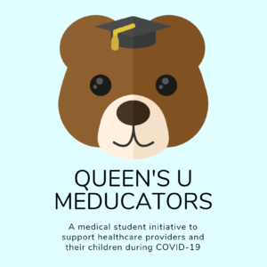 Image is logo for the project. It's a cartoon teddy bear wearing a graduation cap. Text reads Queen's U Meducators: a medical student initiative to support healthcare providers and their children during COVID-19